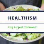 Healthism... czy kult zdrowia może być zdrowy?