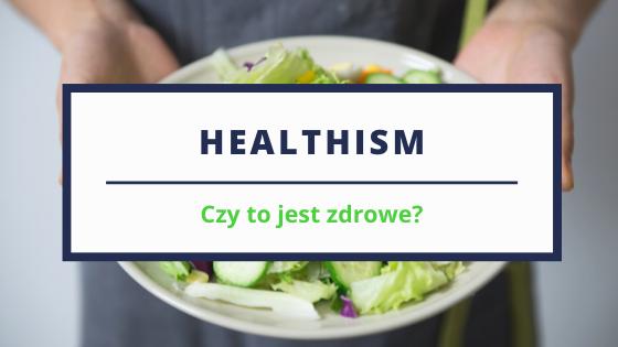 Healthism… czy kult zdrowia może być zdrowy?