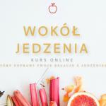 kurs online Wokół Jedzenia